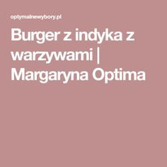 Burger z indyka z warzywami | Margaryna Optima