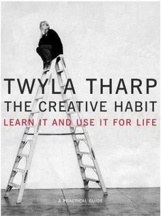 The Creative Habit - Twyla Tharp MY BIBLE. You cannot borrow this from me. Buy your own. You won't regret it.