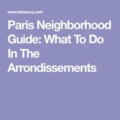 Paris Neighborhood Guide: What To Do In The Arrondissements