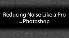 How to Reduce Noise Like a Pro in Photoshop
