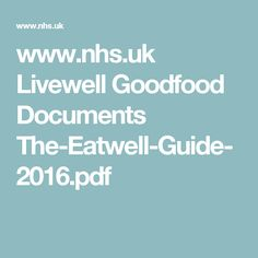 www.nhs.uk Livewell Goodfood Documents The-Eatwell-Guide-2016.pdf