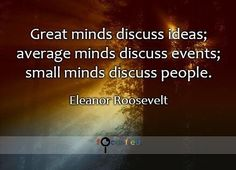 """Great minds discuss ideas; average minds discuss events; small minds discuss people."" #Quote #Success #SuccessQuotes http://Focusfied.com"