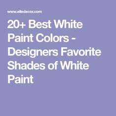 20+ Best White Paint Colors - Designers Favorite Shades of White Paint
