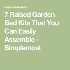 7 Raised Garden Bed Kits That You Can Easily Assemble - Simplemost