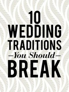 Wedding Traditions You Should Totally Break