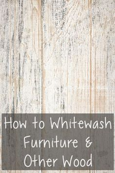 How to Whitewash Furniture & Other Wood only we would grey wash