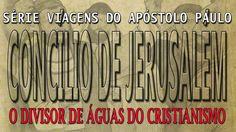 """A Bíblia pela Bíblia: Atos dos Apóstolos - Parte 9 - """"O concílio em Jeru..."""