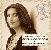 Emmylou Harris - Heartaches & Highways: The Very Best of Emmylou Harris: Emmylou Harris - Heartaches and Highways: The Very Best of Emmylou Harris