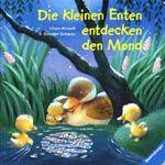 Die kleinen Enten entdecken den Mond, por Rosmarie Künzler-Behncke. Ilustraciones de Ulises Wensell. Ravensburg: Ravensburger Buchverl, 2004.