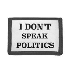 I Don't Speak Politics Tri-fold Wallet