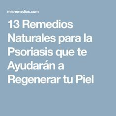 13 Remedios Naturales para la Psoriasis que te Ayudarán a Regenerar tu Piel