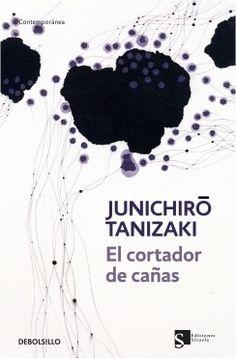 El Cortador de cañas / Junichiro Tanizaki. Debolsillo, 2009