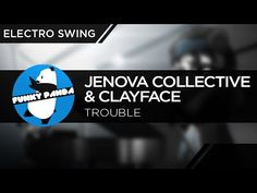 ElectroSWING || Jenova Collective & ClayFace -Trouble