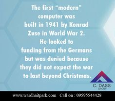 "The first ""modern"" computer was built in 1941 by Konrad Zuse in World War He looked to funding from the Germans but was denied because they did not expect the war to last beyond Christmas. World War, German, Park, History, Modern, Christmas, Germany, Deutsch, Xmas"