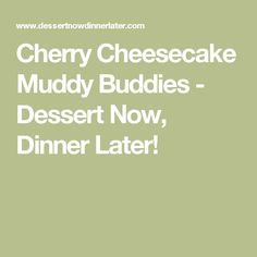 Cherry Cheesecake Muddy Buddies - Dessert Now, Dinner Later!