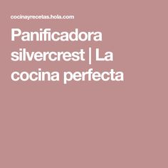 Panificadora silvercrest | La cocina perfecta