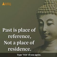 Past is the place for reference not for the residence.