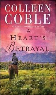 Book Title: A Heart's Betrayal Author: Colleen Coble Genre: Literary Fiction, Christian, Spirituality, Inspirational, Romance, Fiction, Historical Fiction Series: Journey of the Heart #4 Publisher: Thomas Nelson