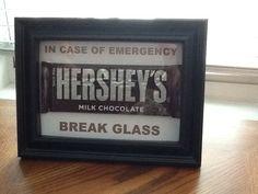In case of emergency, break glass.  Haha!  Gag gift for my best girl friend!  Mmm...Hershey Bar...
