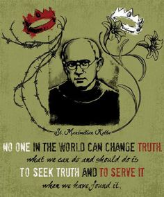 """Maximilian Kolbe also said, """"Truth is objective. If everyone in the world says I am not writing this to you then every person in the world is wrong."""" That is why he wants us to serve and worship the truth-- because it's objective. Catholic Saints, Roman Catholic, St Maximilian, Learning To Pray, Catholic Quotes, Catholic Prayers, Religious Quotes, Beatitudes, Saint Quotes"""