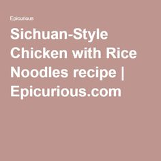 Sichuan-Style Chicken with Rice Noodles recipe | Epicurious.com