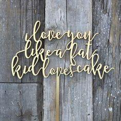 I Love You Like a Fat Kid Loves Cake Wedding Cake by NgoCreations