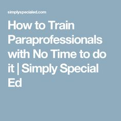 How to Train Paraprofessionals with No Time to do it | Simply Special Ed