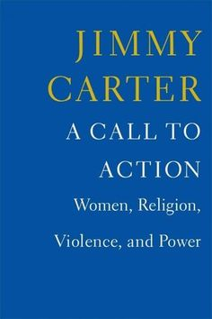 In his new book, A Call To Action, Carter tackles a fundamental question of equality head-on: the subjugation of women in cultures around the world.