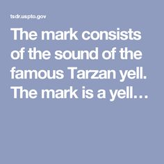 The mark consists of the sound of the famous Tarzan yell. The mark is a yell…