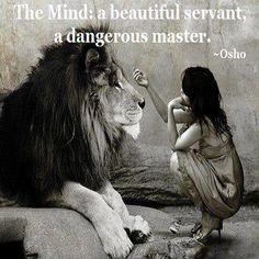 The mind: a beautiful servant, a dangerous master. ~ Osho