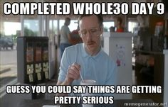 Completed Whole30 Day 9 Guess you could say things are getting ...