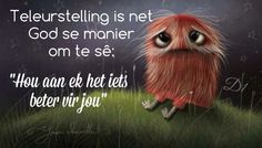 "Teleurstelling is net God se manier om te sê: ""Hou aan ek het iets beter vir jou"" Wisdom Quotes, Life Quotes, Afrikaanse Quotes, Special Words, Prayer Cards, Scripture Verses, Happy Thoughts, Christian Quotes, Picture Quotes"