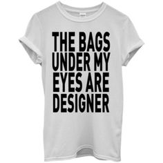 The Bags Under My Eyes Are Designer Men Women Unisex Top T Shirt $9.99 – Chics Curated Fashion From Amazon