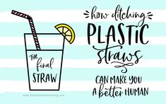 How Ditching Plastic Straws Can Make You A Better Human