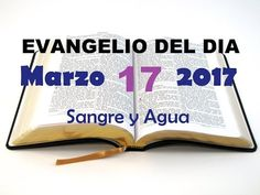 Evangelio del Dia- Viernes 17 de Marzo 2017- Sangre y Agua - YouTube