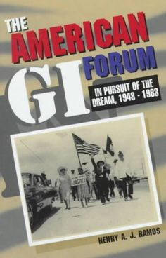 American Gi Forum : In Pursuit of the Dream, 1948-1983 http://library.sjeccd.edu/record=b1134333~S3