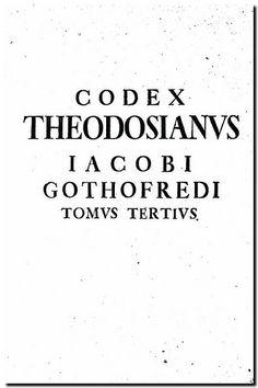 Codex Theodosianus / cum perpetuis commentariis Iacobi Gothofredi... Praemittuntur chronologia accuratior, cum chronico historico, & prolegomena. Subiiciuntur Notitia Dignitatum, Prosopographia, Topographia... / opera et studio Antonii Maruillii... - Lipsiae : sumptibus Maur. Georgii Weidmanni, 1736-1743. -  Ed. nova in VI tomos digesta... / ... adiecit suas Ioan. Dan. Ritter. - Tomo tercero.