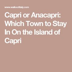 Capri or Anacapri: Which Town to Stay In On the Island of Capri