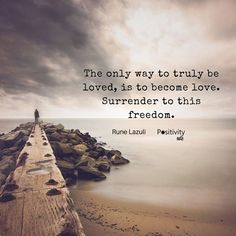 The only way to truly be loved is to become love. Surrender to this freedom. #RuneLazuli #positivitynote #upliftingyourspirit