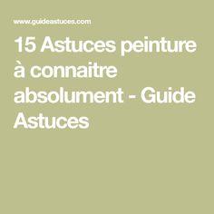 15 Astuces peinture à connaitre absolument - Guide Astuces