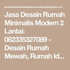 Jasa Desain Rumah Minimalis Modern 2 Lantai: 082335327089 - Desain Rumah Mewah, Rumah Idaman, Denah Rumah