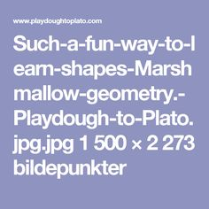 Such-a-fun-way-to-learn-shapes-Marshmallow-geometry.-Playdough-to-Plato.jpg.jpg 1 500 × 2 273 bildepunkter