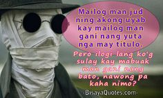Bisaya Jokes, Pick Up Lines, Stories and Hugot Lines - Part 21 Bisaya Quotes, Qoutes, Funny Quotes, Hugot Lines, Tagalog, Pick Up Lines, The Millions, In My Feelings, Relationship