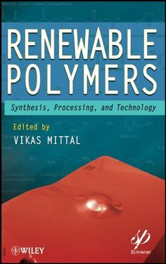 Renewable Polymers: Synthesis, Processing, and Technology by Vikas Mittal. $134.77. 502 pages. Publisher: Wiley-Scrivener; 1 edition (November 16, 2011)