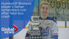 Humboldt Broncos player's father remembers son after fatal bus crash