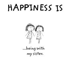 Happiness is being with my sister(s)!