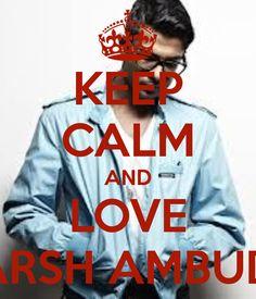 KEEP CALM AND LOVE UTKARSH AMBUDKAR  I AM IN LOVE
