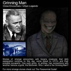 """Grinning Man. """"It is called The Grinning Man, for in all of the encounters had with this being, one element stands out as most memorable - the maniacal grin this being has on its face when seen."""" http://www.theparanormalguide.com/blog/grinning-man"""