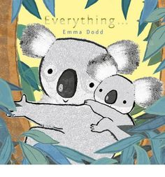 A mother's true love means everything about you is loved  -  the beautiful message in Emma Dodd's Everything.