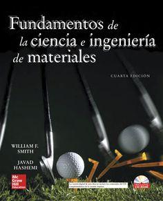 FUNDAMENTOS DE INGENIERIA Y CIENCIAS DE MATERIALES 4ED Autores: Javad Hashemi y William F. Smith  Editorial: McGraw-Hill Edición: 4 ISBN: 9789701056387 ISBN ebook: 9781456218348 Páginas: 1057 Área: Arquitectura e Ingeniería Sección: Ciencias de materiales  http://www.ingebook.com/ib/NPcd/IB_BooksVis?cod_primaria=1000187&codigo_libro=4265